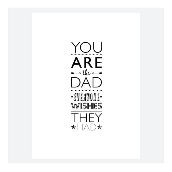 Plakat You Are The DAD Everyone Wishes They Had, 30x40 cm