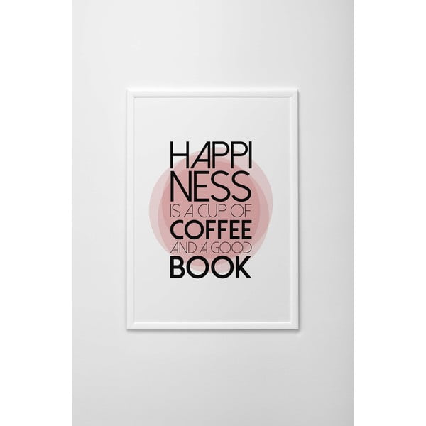 Plakat autorski Happiness Is a Cup of Coffee and a Good Book, A3