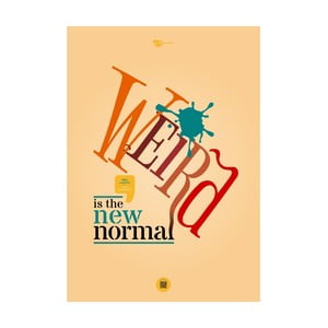 Plakat Weird is the new normal, 70x50 cm