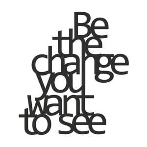Naklejka na ścianę Dekosign Be The Change You Want To See