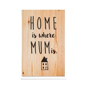 Drewniana tabliczka Home is where mum is Natural