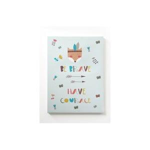 Obraz na płótnie Be Brave, 50x70 cm