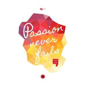 Plakat Passion never fails, 70x50 cm
