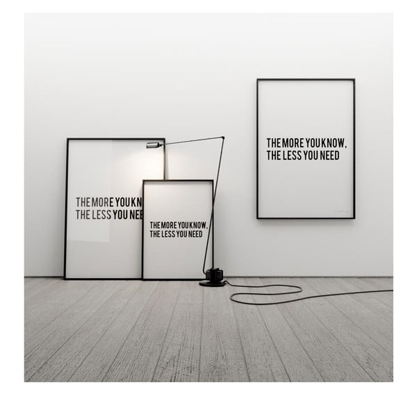 Plakat The more you know the less you need, 50x70 cm