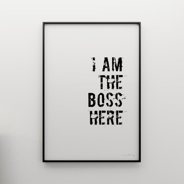 Plakat I am the boss here, 50x70 cm