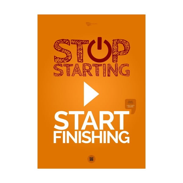 Plakat Stop starting. Start finishing Orange, 70x50 cm