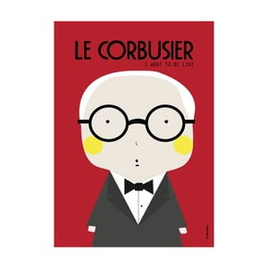 Plakat I want to be like Le Corbusier