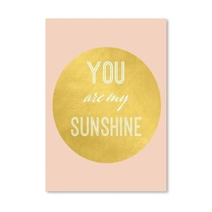 Plakat Americanflat You Are My Sunshine, 30x42 cm