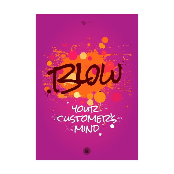 Plakat Blow your customer's mind, 70x50 cm