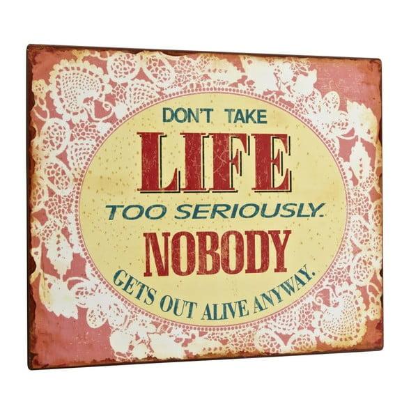Tablica Don´t take life to serious, 27x35 cm