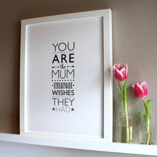 Plakat You Are The MUM Everyone Wishes They Had, 30x40 cm