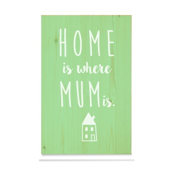 Drewniana tabliczka Home is where mum is Verde