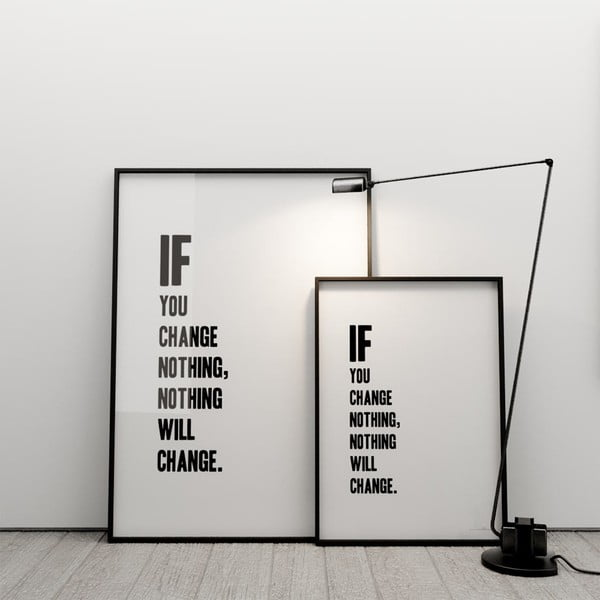Plakat If you change nothing, nothing will change, 100x70 cm