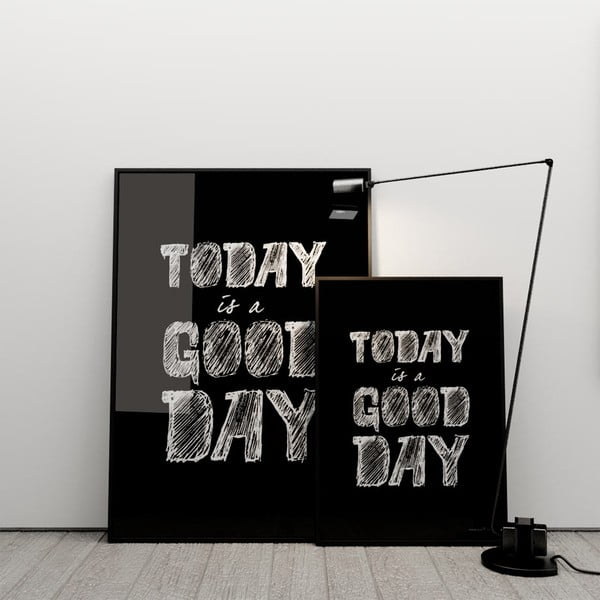 Plakat Today is a good day, 100x70 cm