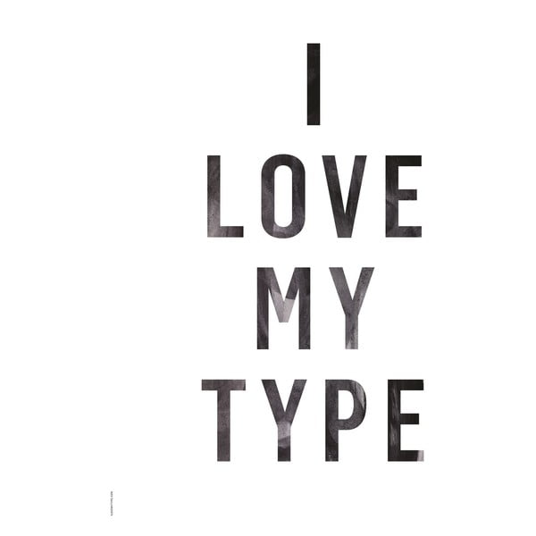 Plakat autorski I Love My Type White, A3