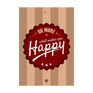 Plakat Do more of what makes you happy, 70x50 cm