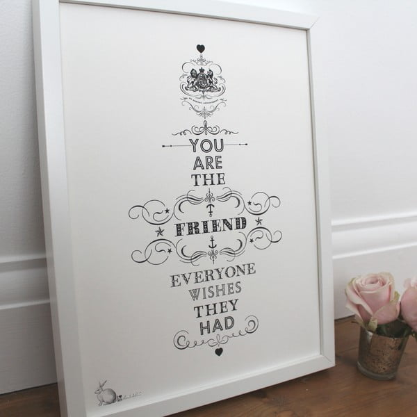 Plakat You Are The Friend Everyone Wishes They Had, 30x40 cm
