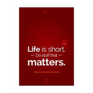 Plakat Life is short. Do stuff that matters, 70x50 cm