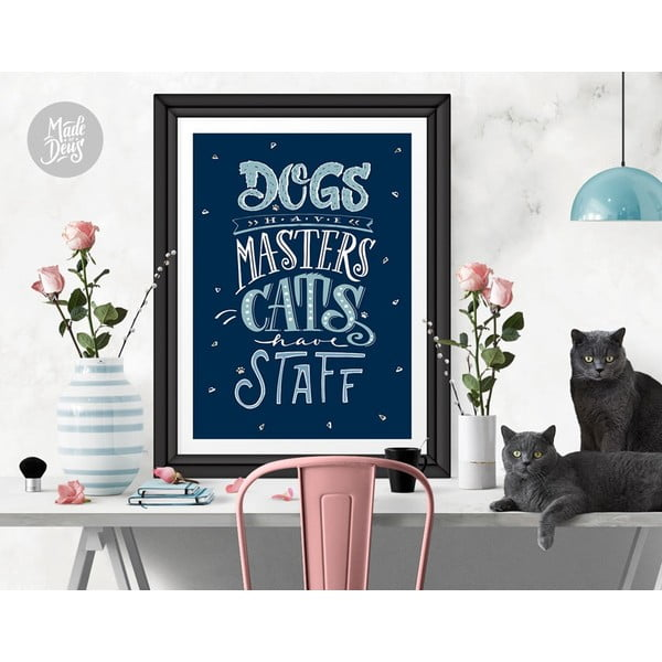 Plakat Dogs Masters Cats Staff, A2