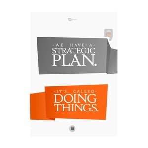 Plakat We have a strategy. It's called doing things, 70x50 cm