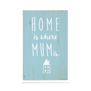 Drewniana tabliczka Home is where mum is Azul