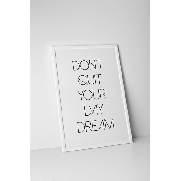 Plakat autorski Don't Quit Your Day Dream, A3