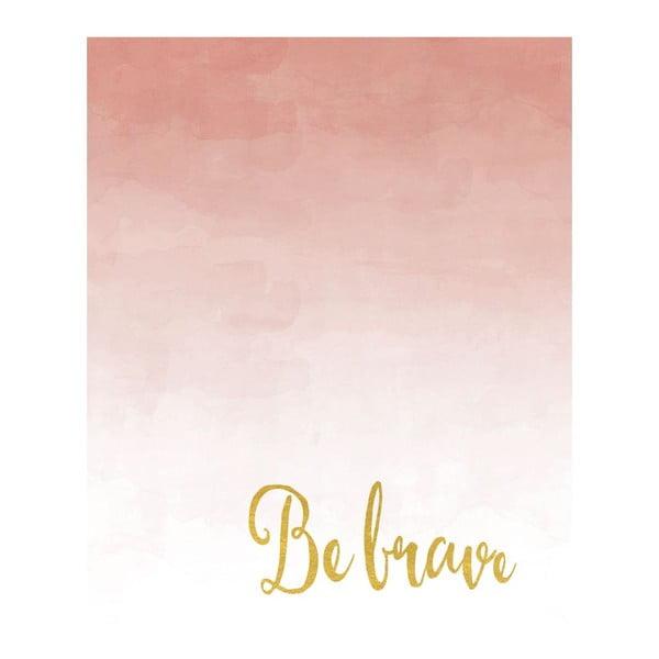 Plakat w drewnianej ramie Be brave, 38x28 cm