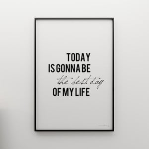Plakat Today is gonna be the best day of my life, 100x70 cm