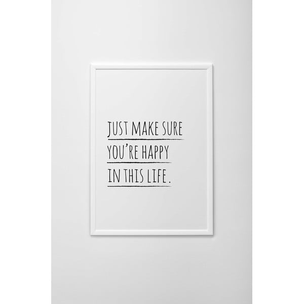 Plakat autorski Just To Make Sure You're Happy In This Life, A4