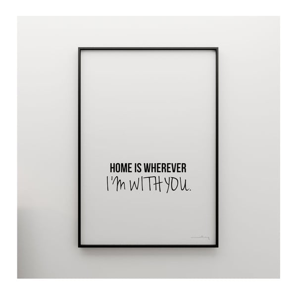 Plakat Home is wherever I´m with you, 100x70 cm