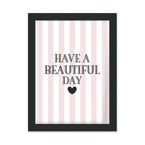 Plakat w ramie Have A Beautiful Day, 30x40 cm