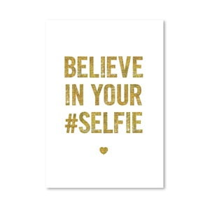 "Plakat ""Believe in your Selfie"", 42x60 cm"