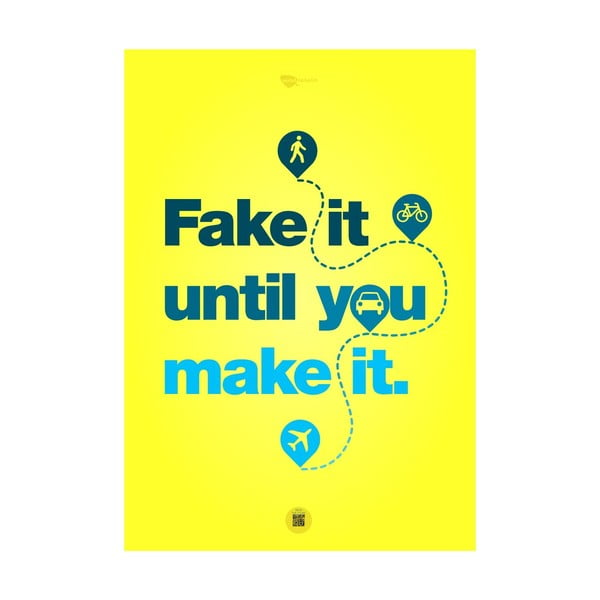 Plakat Fake it until you make it, 100x70 cm