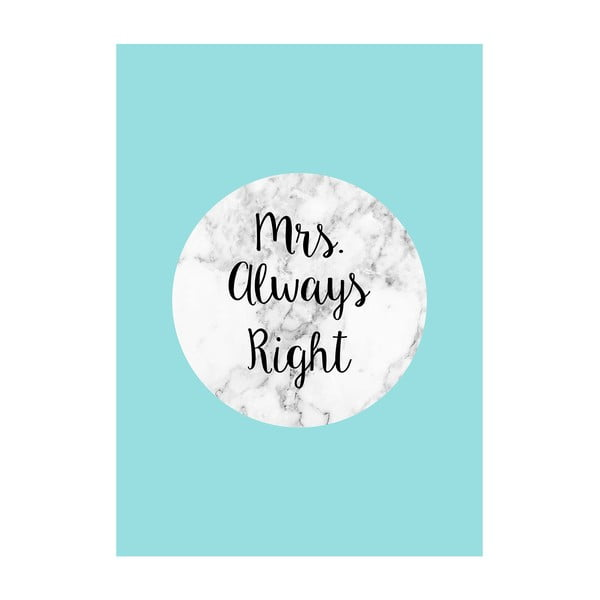 Plakat Mrs Always Right, 40x50 cm