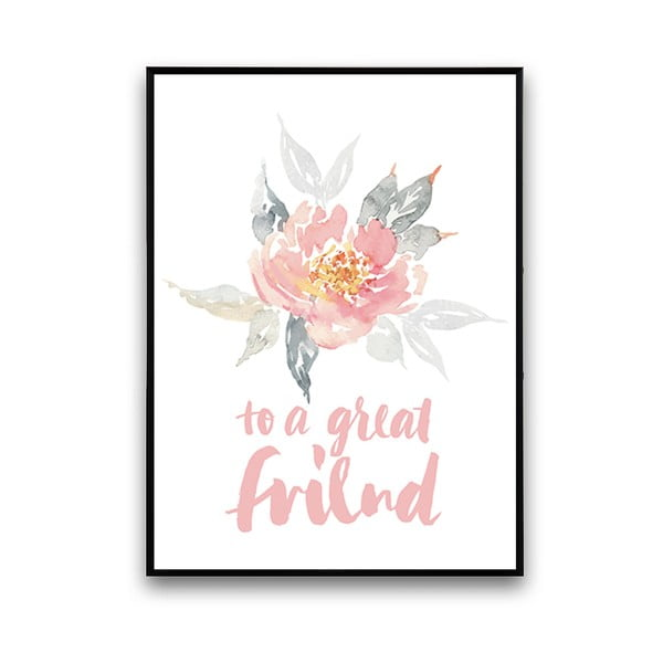 Plakat z kwiatami To A Great Friend, 30 x 40 cm