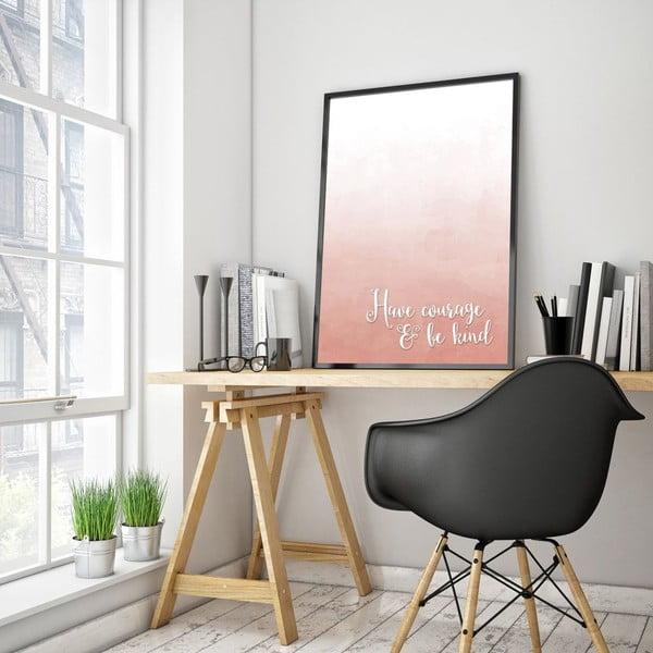 Plakat w drewnianej ramie Have courage, 38x28 cm