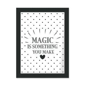 Plakat w ramie Magic Is Something You Make, 30x40 cm