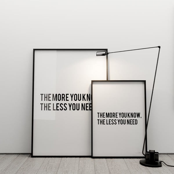 Plakat The more you know the less you need, 100x70 cm