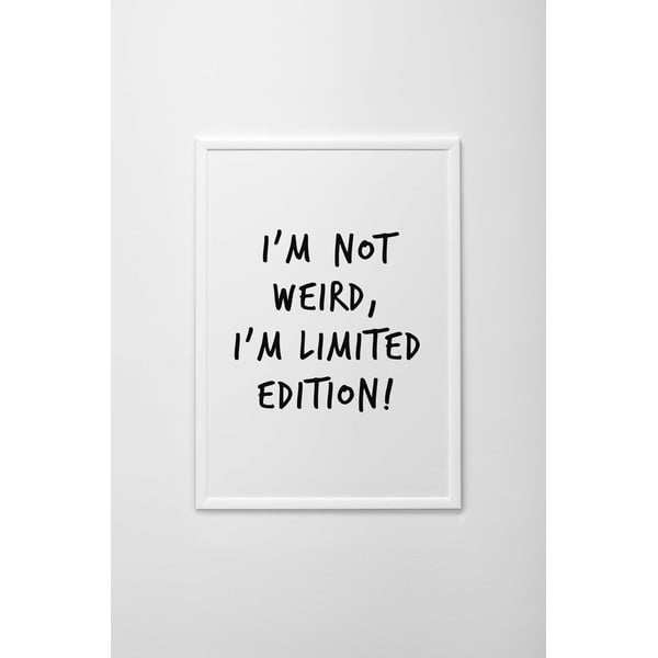 Plakat I'm Not Weird, I'm Limited Edition, A3