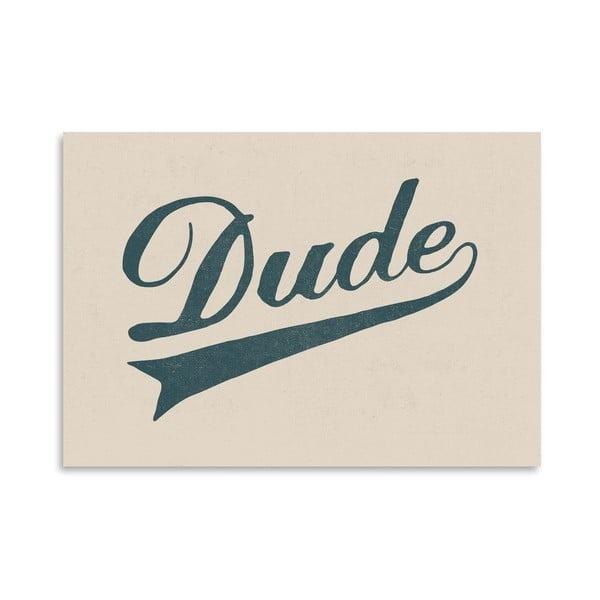 Plakat Dude, 30x42 cm