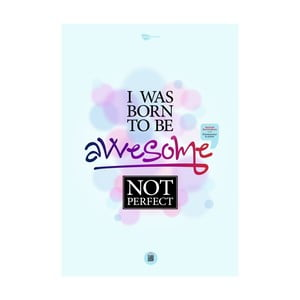 Plakat I was born to be awesome, not perfect, 70x50 cm