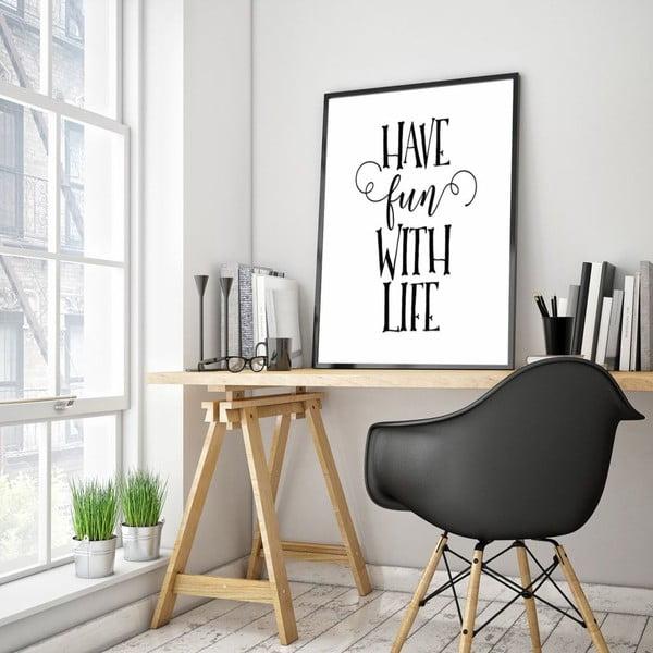 Plakat w drewnianej ramie Have a fun with life, 38x28 cm