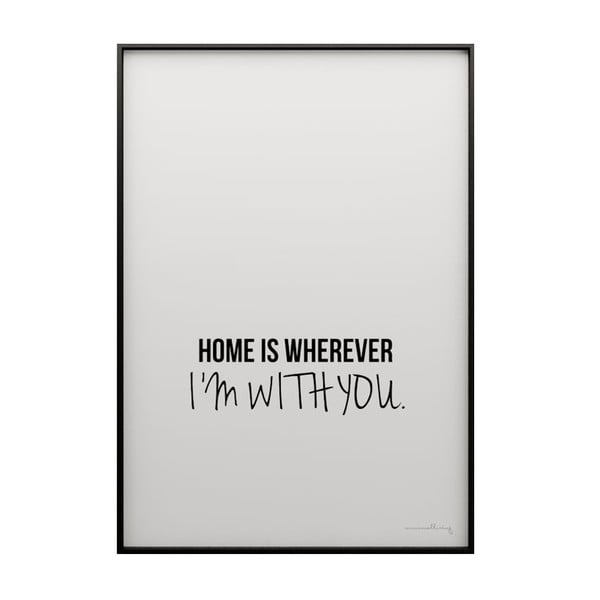 Plakat Home is wherever I´m with you, 50x70 cm