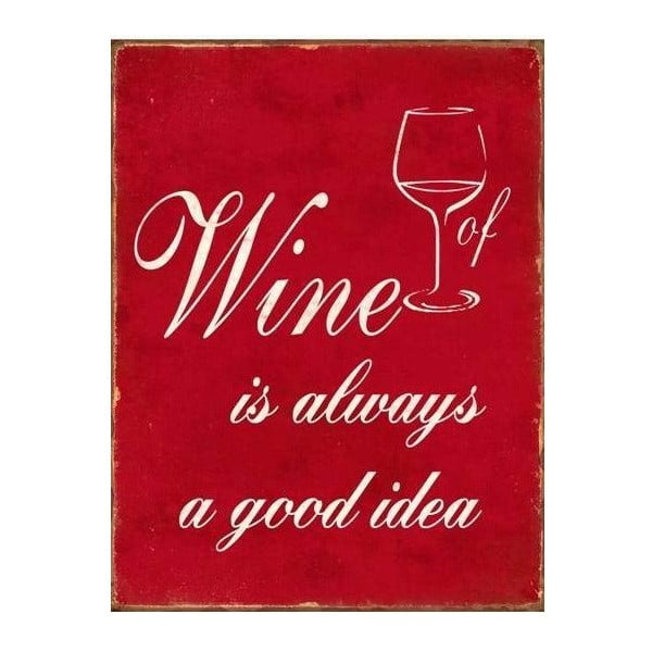 Blaszana tablica Wine is always a good idea 35x25 cm