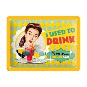Blaszana tabliczka I Used To Drink, 15x20 cm