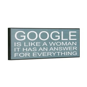Tablica Google is like a woman, 14x40 cm